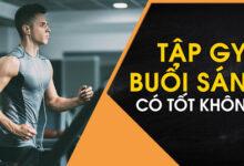 Photo of Tập gym vào buổi sáng và những điều bạn nên biết?